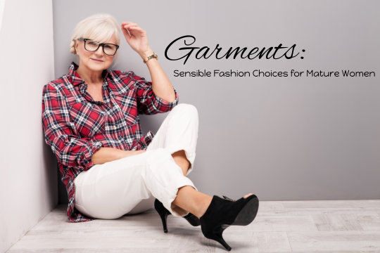 Garments: Sensible Fashion Choices for Mature Women