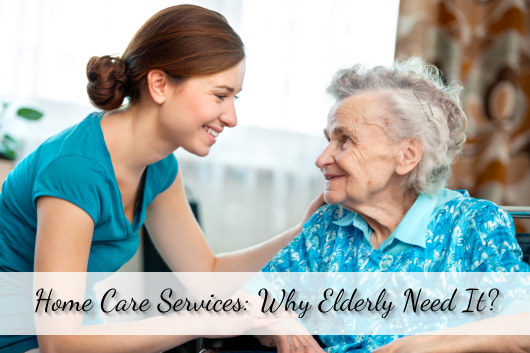 Home Care Services: Why Elderly Need It?